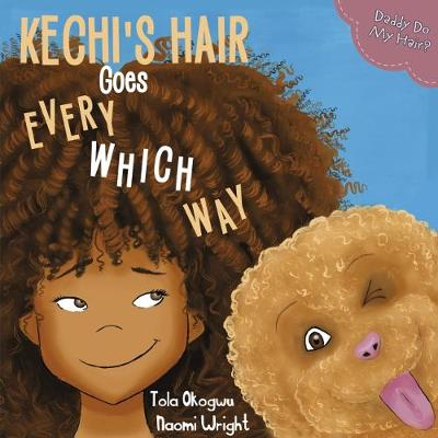 Kechi's Hair Goes Every Which Way: Daddy Do My Hair? (Paperback)