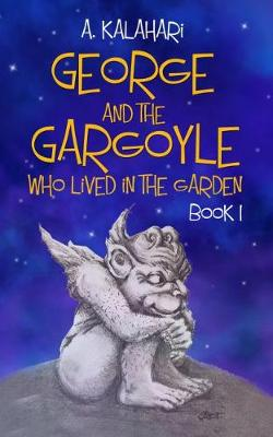 George and the Gargoyle Who Lived in the Garden: Book 1 (Paperback)