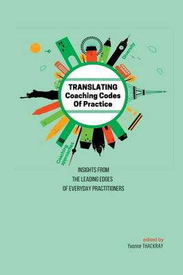 Translating Coaching Codes of Practices: Insights from the Leading Edges of Everyday Practitioners (Paperback)