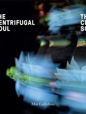 Mat Collishaw: The Centrifugal Soul (Paperback)