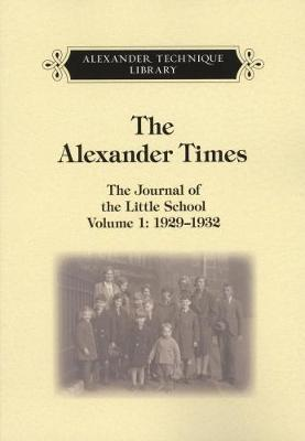 The Alexander Times Volume One: 1: The Journal of the Little School, Volume One, 1929 - 1932 (Paperback)