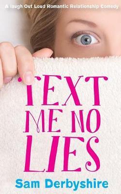 Text Me No Lies: A Laugh Out Loud Relationship Comedy (Paperback)