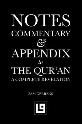 Notes, Commentary & Appendix to the Qur'an: A Complete Revelation (Paperback)