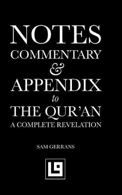 Notes, Commentary & Appendix to the Qur'an: A Complete Revelation (Hardback)