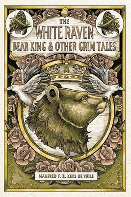 The White Raven, the Bear King and Other Grim Tales (Paperback)