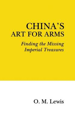 China's Art for Arms: Finding the Missing Imperial Treasures (Paperback)
