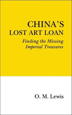 China's Lost Art Loan: Finding the Missing Imperial Treasures (Paperback)