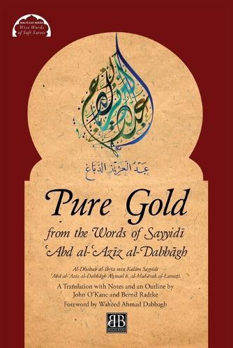 Pure Gold from the Words of Sayyidī ʿabd Al-ʿazīz Al-Dabbāgh: Al-Dhahab Al-Ibrīz Min Kalām Sayyidī ʿabd Al-ʿazīz Al-Dabbāgh by Aḥmad B. Al-Mubārak Al-Lamaṭī - Malfuzat 1 (Paperback)