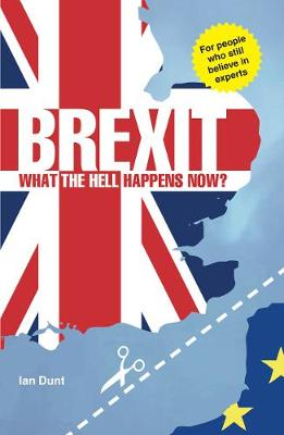 Brexit: What the Hell Happens Now?: Everything You Need to Know About Britain's Divorce from Europe (Paperback)