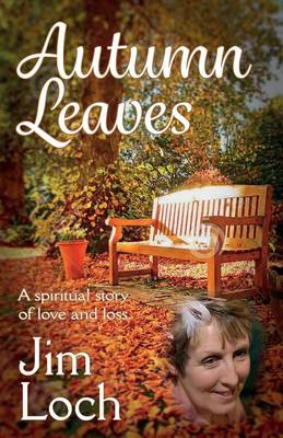 Autumn Leaves: A Spiritual Story of Love and Loss (Paperback)