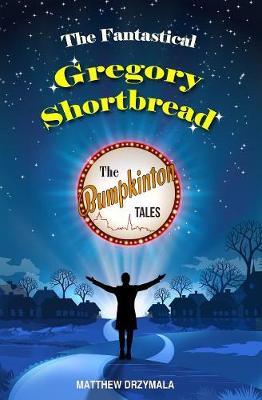 The Fantastical Gregory Shortbread - The Bumpkinton Tales 6 (Paperback)