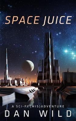 Space Juice: A Sci-Fi (Mis) Adventure (Paperback)