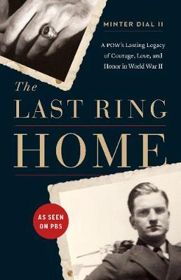 The Last Ring Home: A POWas Lasting Legacy of Courage, Love, and Honor in World War II (Hardback)