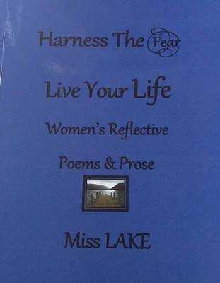 The Harness the Fear Live Your Life: Women's Reflective Poems and Prose (Paperback)