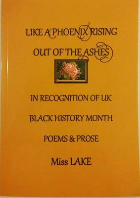 A Like a Phoenix Rising Out of the Ashes in Recognition of UK Black History Month: Poems & Prose (Paperback)