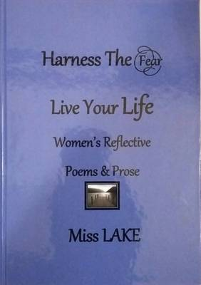 The Harness the Fear Live Your Life: Women's Reflective Poems and Prose (Hardback)