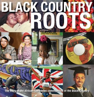 Black Country Roots: The Story of the African-Caribbean Communities of the Black Country (Paperback)