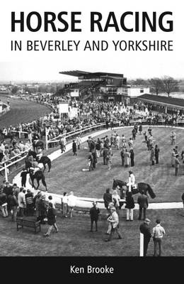 Horse Racing in Beverley and Yorkshire (Paperback)