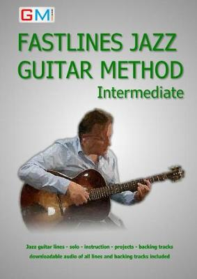 Fastlines Jazz Guitar Method Intermediate: Learn to Solo for Jazz Guitar with Fastlines, the Combined Book and Audio Tutor - Fastlines Guitar Tutors No. 2 (Paperback)