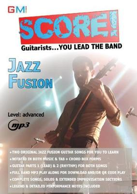 Score - Guitarists You Lead the Band!: Jazz Fusion Play Along - Score Play Along Songs for Guitarists No. 1 (Paperback)