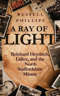 A Ray of Light: Reinhard Heydrich, Lidice, and the North Staffordshire Miners (Paperback)
