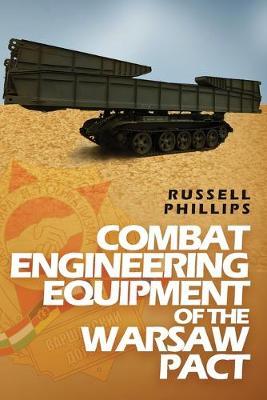 Combat Engineering Equipment of the Warsaw Pact - Weapons and Equipment of the Warsaw Pact 2 (Paperback)