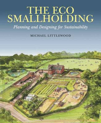 The Eco Smallholding: Planning and Designing for Sustainability (Paperback)