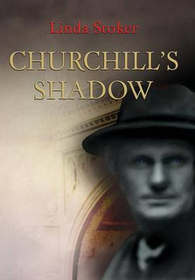 Churchill's Shadow: Based on the Secret Memoirs of Walter Thompson - Murder, Madness & Repressed Sexual Attractions (Hardback)