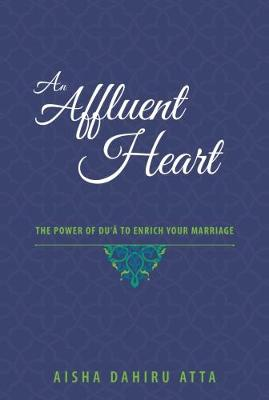 An Affluent Heart: The Power of Du'a to Enrich Your Marriage (Hardback)