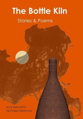 The Bottle Kiln: Stories & Poems (Paperback)