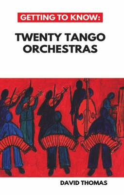 Getting to Know: Twenty Tango Orchestras (Paperback)