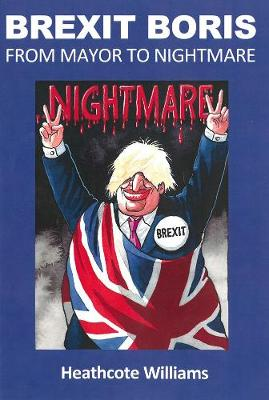 Brexit Boris: From Mayor To Nightmare (Paperback)