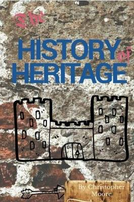 The History of Heritage: The Stories Behind the People, Places and Events That Have Shaped Our Built Heritage (Paperback)