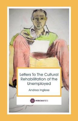 Letters to the Cultural Rehabilitation of the Unemployed (Paperback)