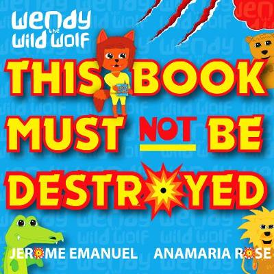 Wendy the Wild Wolf: This Book Must Not Be Destroyed! (Paperback)