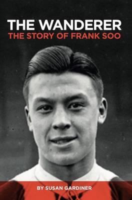 The Wanderer: The Story of Frank Soo (Hardback)