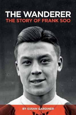 The Wanderer: The Story of Frank Soo (Paperback)