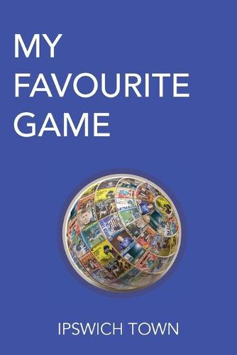 My Favourite Game: Ipswich Town (Paperback)
