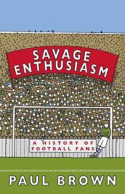 Savage Enthusiasm: A History of Football Fans (Paperback)