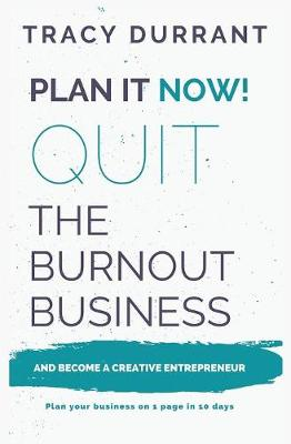 Plan it Now! Quit the Burnout Business and Become a Creative Entrepreneur: Plan your Creative Business on 1 Page in 10 days (Paperback)