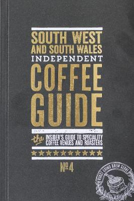 South West and South Wales Independent Coffee Guide: No. 4 (Paperback)