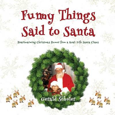 Funny Things Said to Santa: Heartwarming Christmas Humor from a Real-Life Santa Claus (Paperback)
