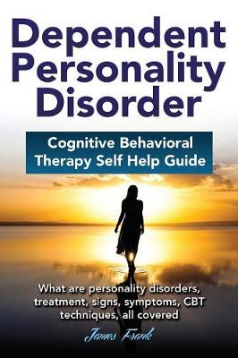 Dependend Personality Disorder: Cognitive Behavioral Therapy Self Help Guide (Paperback)