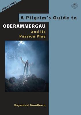 A Pilgrim's Guide to Oberammergau and its Passion Play - Pilgrims Guides 2 (Paperback)