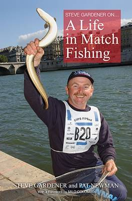 Steve Gardner on... A Life in Match Fishing (Hardback)