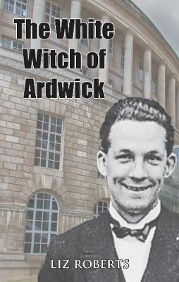The White Witch of Ardwick (Paperback)