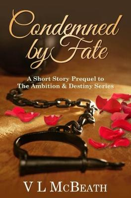 Condemned by Fate: A Short Story Prequel to the Ambition & Destiny Series - The Ambition & Destiny Series (Paperback)