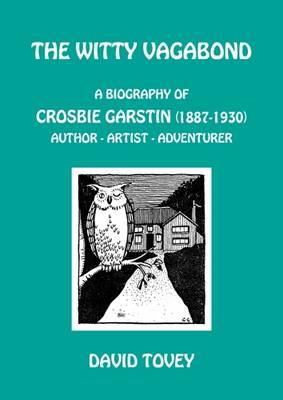The Witty Vagabond: A Biography of Crosbie Garstin (1887-1930) Author - Artist - Adventurer (Paperback)