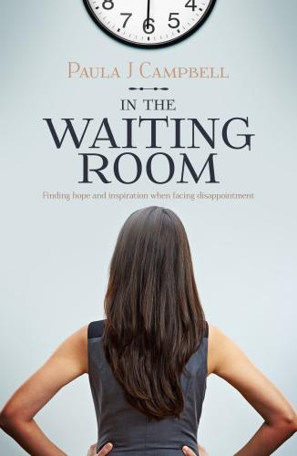 In The Waiting Room: Finding hope and inspiration when facing disappointment (Paperback)