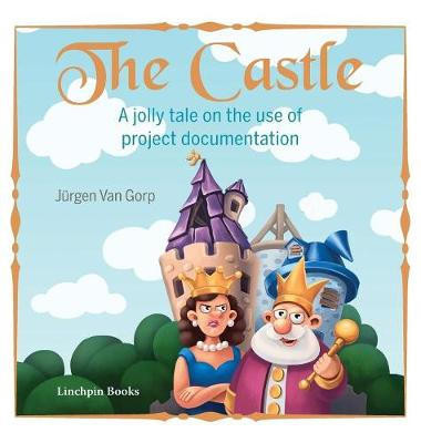 The Castle: A Jolly Tale on the Use of Project Documentation (Hardback)